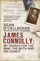 O'Callaghan, Sean - James Connolly: My Search for the Man, the Myth and His Legacy - 9781780894355 - 9781780894355