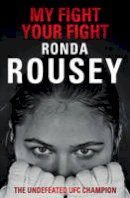 Rousey, Ronda - My Fight Your Fight: The Official Ronda Rousey autobiography - 9781780894911 - 9781780894911