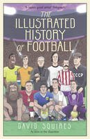 Squires, David - The Illustrated History of Football - 9781780895581 - V9781780895581