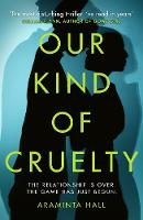 Hall, Araminta - Our Kind of Cruelty: The most addictive psychological thriller of 2018, tipped by Gillian Flynn and Lisa Jewell - 9781780898254 - 9781780898254