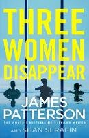 Patterson, James - Three Women Disappear - 9781780899510 - 9781780899510