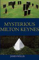 Willis, James - Mysterious Milton Keynes - 9781780912035 - V9781780912035