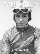 Walker, Mick - John Surtees: Motorcycle Maestro - 9781780912158 - V9781780912158