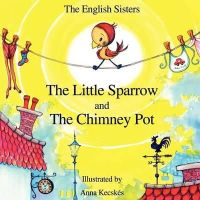 Zuggo, Violeta; Zuggo, Jutka - Story Time for Kids with NLP by The English Sisters - The Little Sparrow and The Chimney Pot - 9781780920948 - V9781780920948