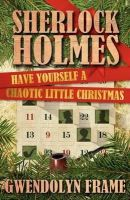 Frame, Gwendolyn - Sherlock Holmes: Have Yourself a Chaotic Little Christmas - 9781780923383 - V9781780923383