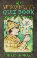 Murray, Andrew - The Sherlock Holmes Quiz Book - 9781780925295 - V9781780925295