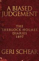 Schear, Geri - A Biased Judgement: The Sherlock Holmes Diaries 1897 - 9781780926742 - V9781780926742