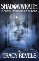 Revels, Tracy - Shadowwraith: A Novel of Sherlock Holmes - 9781780928630 - V9781780928630
