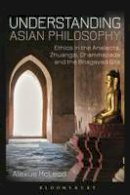 McLeod, Alexus - Understanding Asian Philosophy: Ethics in the Analects, Zhuangzi, Dhammapada and the Bhagavad Gita - 9781780936314 - V9781780936314