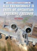 Wetzel, Gary - A-10 Thunderbolt II Units of Operation Enduring Freedom, 2002-07 - 9781780963044 - V9781780963044