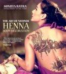 Batra, Sumita - The Art of Mehndi: Henna Body Decoration - 9781780973012 - V9781780973012