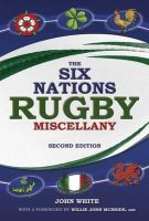 White, John - The Six Nations Rugby Miscellany - 9781780973777 - KTG0002897