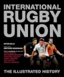 Peter Bills - International Rugby Union the Illustrated History - 9781780977218 - KEX0291483