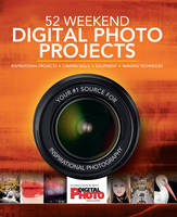 Digital Photo magazine, Walker, Liz - 52 Weekend Digital Photo Projects: Inspirational Projects*Camera Skills*Equipment*Imaging Techniques - 9781780977867 - V9781780977867