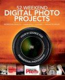 Digital Photo magazine, Walker, Liz - 52 Weekend Digital Photo Projects: Inspirational Projects*Camera Skills*Equipment*Imaging Techniques - 9781780977867 - KRA0001875