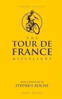 White, John - The Tour de France Miscellany - 9781780977898 - KRA0002132
