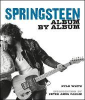 White, Ryan, Carlin, Peter Ames - Springsteen: Album by Album - 9781780978352 - V9781780978352