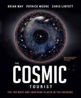 May, Brian, Moore, Patrick, Lintott, Chris - The Cosmic Tourist: The 100 Most Awe-Inspiring Places in the Universe - 9781780978376 - V9781780978376