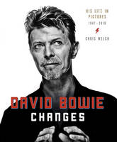 Welch, Chris - David Bowie Changes: His Life in Pictures 1947 - 2016 - 9781780978536 - V9781780978536