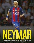 Callow, Nick - Neymar: The Ultimate Fan Book - 9781780979540 - KRA0001842