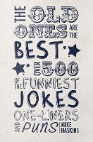Mike Haskins - The Old Ones are the Best Joke Book: Over 500 of the Funniest Jokes, One-Liners and Puns - 9781780979748 - KCG0000759