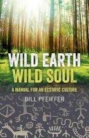 Pfeiffer, Bill - Wild Earth, Wild Soul - 9781780991870 - V9781780991870
