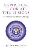 Polansky, Joseph - A Spiritual Look at the 12 Signs: An Introduction To Spiritual Astrology - 9781780991993 - V9781780991993