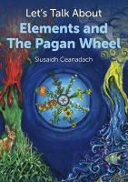 Ceanadach, Siusaidh - Let's Talk About Elements and the Pagan Wheel - 9781780995618 - V9781780995618
