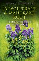 Draco, Melusine - Pagan Portals - By Wolfsbane & Mandrake Root: The Shadow World Of Plants And Their Poisons - 9781780995724 - V9781780995724