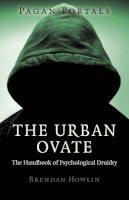 Howlin, Brendan - Pagan Portals - The Urban Ovate: The Handbook of Psychological Druidry - 9781780998978 - V9781780998978