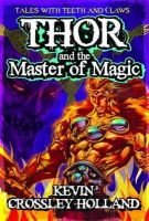 Kevin Crossley-Holland - Thor and the Master of Magic - 9781781122211 - KTK0097280
