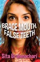 Sita Brahmachari - Brace Mouth, False Teeth - 9781781124000 - 9781781124000