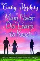 Hopkins, Cathy - Mum Never Did Learn to Knock - 9781781124956 - V9781781124956
