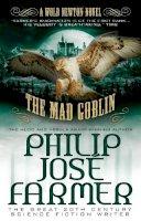 Farmer, Philip Jose - The Mad Goblin - 9781781162996 - V9781781162996
