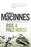 Helen MacInnes - Ride a Pale Horse - 9781781163382 - V9781781163382