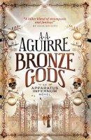 Aguirre, A. A. - Bronze Gods: An Apparatus Infernum Novel - 9781781169490 - V9781781169490