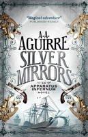 Aguirre, A. A. - Silver Mirrors: An Apparatus Infernum Novel - 9781781169513 - V9781781169513