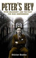 Declan Dunne - Peter's Key: Peter de Loughrey and the Fight for Irish Independence - 9781781170595 - V9781781170595