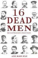 Anne-Marie Ryan - 16 Dead Men: The Easter Rising Executions - 9781781171349 - V9781781171349