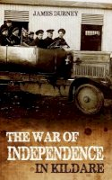 James Durney - The War of Independence in Kildare - 9781781171660 - 9781781171660