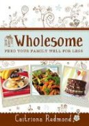 Caitriona Redmond - Wholesome: Feed Your Family For Less - 9781781172025 - V9781781172025