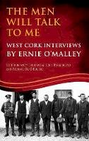 - The Men Will Talk to Me: Ernie O'Malley Series, West Cork Brigade (O'Malley Interviews) - 9781781172469 - V9781781172469