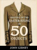 Gibney, John - A History of the Easter Rising in 50 Objects - 9781781173817 - V9781781173817