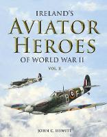 John C Hewitt - Ireland's Aviator Heroes of World War II - 9781781173886 - 9781781173886