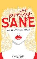 Nicola Wall - Pretty Sane: Living with Schizophrenia - 9781781177020 - 9781781177020
