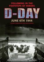 Robertson, Stuart, Booth, Dale - D-Day, June 6 1944: Following in the Footsteps of Heroes - 9781781220047 - KEX0271980