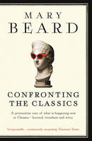 Mary Beard - Confronting the Classics: Traditions, Adventures and Innovations - 9781781250495 - V9781781250495
