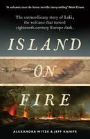 Witze, Alexandra, Kanipe, Jeff - Island on Fire: The extraordinary story of Laki, the volcano that turned eighteenth-century Europe dark - 9781781252666 - V9781781252666