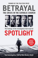 Globe, The Investigative Staff of the Boston - Betrayal: The Crisis in the Catholic Church: The findings of the investigation that inspired the major motion picture Spotlight - 9781781257432 - 9781781257432