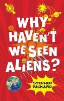 Rickard, Stephen - Why Haven't We Seen Aliens - 9781781271001 - V9781781271001